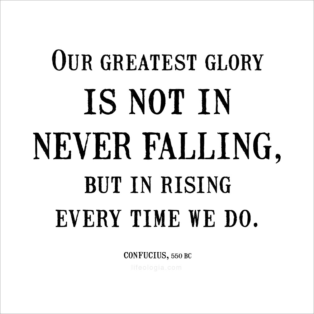 our-greatest-glory-is-not-in-never-falling-up-in-rising-every-time-we-do