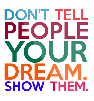 DON-T-TELL-PEOPLE-YOUR-DREAM-SHOW-THEM-Framed-Quote-994 (1)