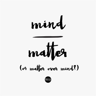 Monday Motivation : Mind over Matter (or matter over mind?)