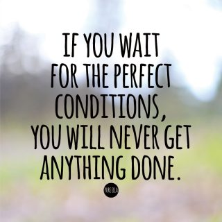 Pure-Ella-quote-if-you-wait-for-the-perfect-conditions