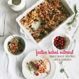Festive Baked Oatmeal : orange-infused, with dried fruit, nuts and cranberries