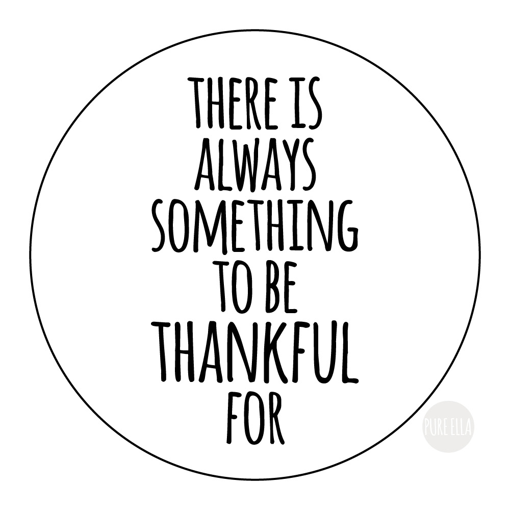 Pure-Ella-There-is-always-something-to-be-thankful-for-Inspiration-Motivation-Quote